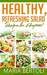 Healthy, Refreshing Salad Recipes for Anytime! (Food Recipes Series Book 3) (English Edition)