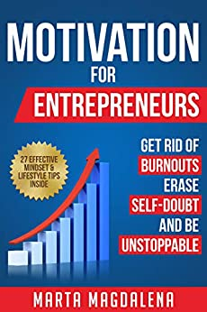 Motivation for Entrepreneurs: Get Rid of Burnouts, Erase Self-Doubt, and Be Unstoppable (Lifestyle Design Success Book 2) (English Edition) van [Magdalena, Marta]