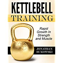 Kettlebell: The Fastest Way to Strength and Muscle with Kettlebell Workouts (Kettlebell training, Kettlebell workout) (English Edition)