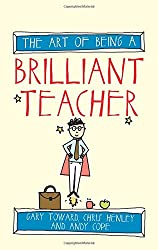 The Art of Being a Brilliant Teacher (The Art of Being Brilliant series)