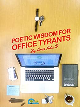 Poetic Wisdom For Office Tyrants: How to understand the Office Cohort by [D, Ama Adu]