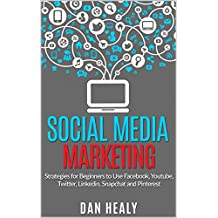 Social Media Marketing: Strategies for Beginners to Use Facebook, Youtube, Twitter, LinkedIn, Snapchat and Pinterest for their Business (English Edition)