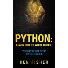 Python: Learn How to Write codes-Your Perfect Step-by-Step Guide (English Edition)
