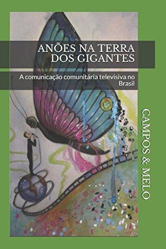 Anões na terra dos gigantes: A comunicação comunitária televisiva no Brasil por Maria Alice Campos