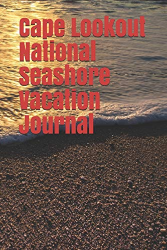 Cape Lookout National Seashore Vacation Journal: Blank Lined Journal for North Carolina Camping, Hiking, Fishing, Hunting, Kayaking, and All Other Outdoor Activities -
