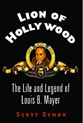 Lion of Hollywood: The Life and Legend of Louis B. Mayer by Scott Eyman (2012-11-17)