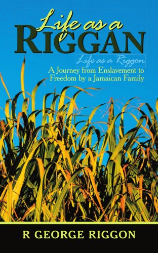 Life As a Riggan: A Journey from Enslavement to Freedom by a Jamaican Family Life As a Riggon