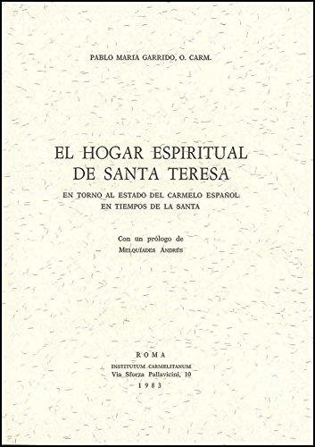El hogar espiritual de Santa Teresa: En torno al estado del Carmelo español en tiempos de la Santa