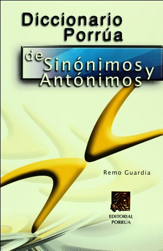 Descargar Libro Diccionario Porrua De Sinonimos Y Antonimos/ Porrua Dictionary of Synonyms and Antonyms de Remo Guardia