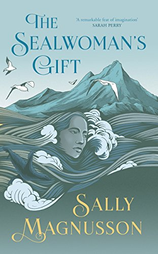 The Sealwoman's Gift: the extraordinary BBC2 Book Club novel of 17th century Iceland by [Magnusson, Sally]