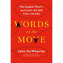 Words on the Move: Why English Won't - and Can't - Sit Still (Like, Literally) (English Edition)