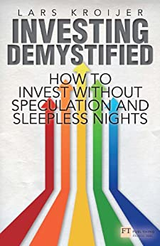 Investing Demystified: How to Invest Without Speculation and Sleepless Nights (Financial Times Series) by [Kroijer, Lars]
