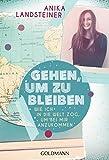 Gehen, um zu bleiben: Wie ich in die Welt zog, um bei mir anzukommen (German Edition)