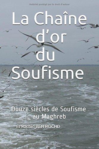 La Chaîne d'or du Soufisme: Douze siècles de Soufisme au Maghreb