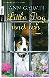 Little Dog und ich: Roman von Ann Garvin