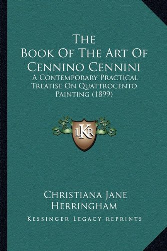 The Book of the Art of Cennino Cennini: A Contemporary Practical Treatise on Quattrocento Painting (1899)