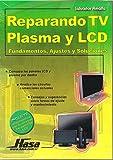Reparando TV Plasma y LCD/ Repairing Plasma TV and LCD: Fundamentos, Ajustes y Soluciones (Spanish Edition) by Salvador Amalfa (2006-04-30)