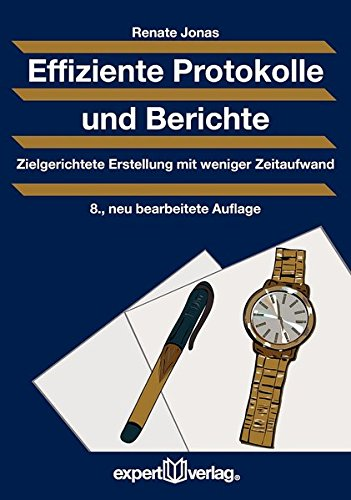 Effiziente Protokolle und Berichte: Zielgerichtete Erstellung mit weniger Zeitaufwand (Praxiswissen Wirtschaft)