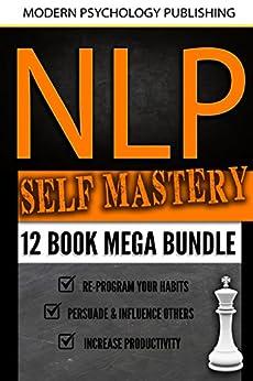 NLP Self Mastery: 12 Book Mega Bundle (Neuro-Linguistic Programming, Memory Improvement, Influence, Success 1) (English Edition) de [Publishing, Modern Psychology]