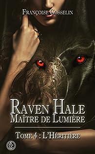 Raven Hale, tome 4 : L'Héritière par Françoise Gosselin