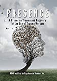 PRESENCE: A Primer on Trauma and Recovery for the Use of Trauma Workers (English Edition)