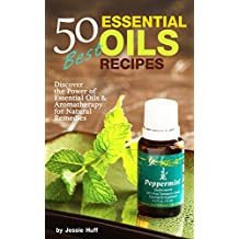 50 Best Essential Oils Recipes: Discover the Power of Essential Oils & Aromatherapy for Natural Remedies (Self Healthy Series for Beginners Book 1) (English Edition)