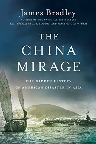 The China Mirage: The Hidden History of American Disaster in Asia by James Bradley (2015-04-21)