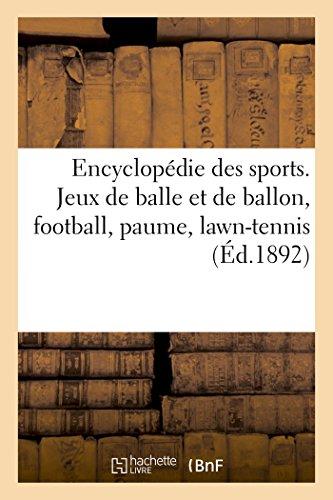 Encyclopédie des sports. Jeux de balle et de ballon, football, paume, lawn-tennis