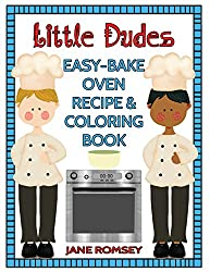 Little Dudes Easy Bake Oven Recipe & Coloring Book: 64 recipes with journal pages and 30 fun coloring designs