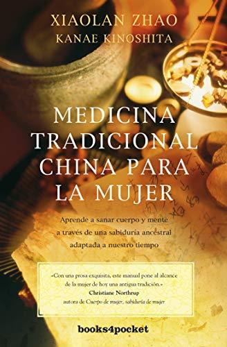 Medicina tradicional china para la mujer: Aprende a sanar cuerpo y mente a través de una sabiduría ancestral adaptada a nuestro tiempo (Books4pocket crec. y salud)