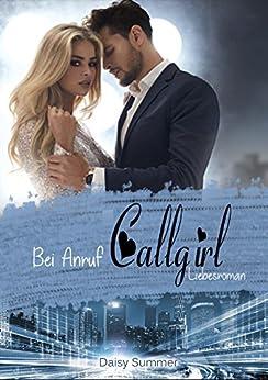 Bei Anruf Callgirl: Liebesroman - Callgirl 2
