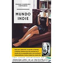 Mundo Indie: Guía para sobrevivir, no perder el tiempo e intentar triunfar en el mundo de la autopublicación y los escritores independientes. Incluye las tiras cómicas del autor indie Ignorado López.
