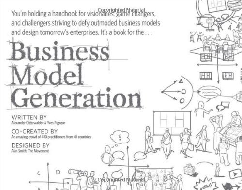 Business Model Generation: A Handbook for Visionaries, Game Changers, and Challengers by Alexander Osterwalder Yves Pigneur(2010-07-13)