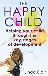 The Happy Child: Everything you need to know to raise enthusiastic, confident children