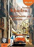 Dieu n'habite pas la Havane | Khadra, Yasmina. Auteur