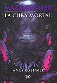 Maze Runner 3. La Cura Mortal par James Dashner