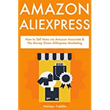 AMAZON ALIEXPRESS: How to Sell Items via Amazon Associate & No Money Down AliExpress Marketing (English Edition)