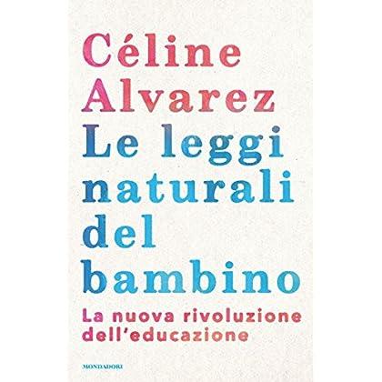 Le Leggi Naturali Del Bambino: La Nuova Rivoluzione Dell'educazione