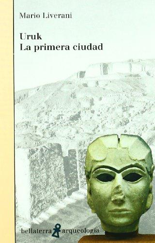 Uruk la primera ciudad (Arqueologia (bellaterra)) por Liverani Mario
