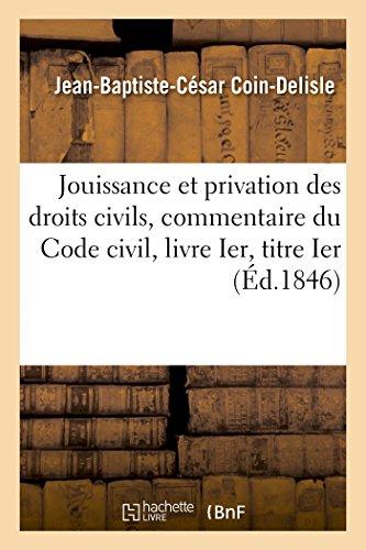 Jouissance et privation des droits civils: commentaire analytique du Code civil, livre Ier, titre Ier. 2e édition par Coin-Delisle-J-B-C