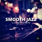 Smooth Jazz Lounge Moments