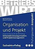 Organisation und Projekt: Zusammenfassung für die Prüfung Betriebswirt (IHK)