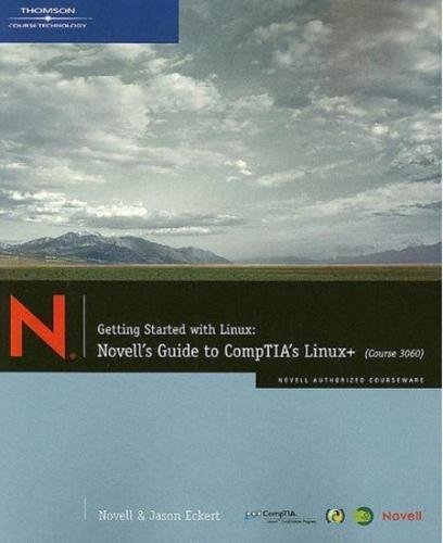 Getting Started with Linux: Novell's Guide to CompTIA's Linux+ (Course 3060) por Jason W. Eckert