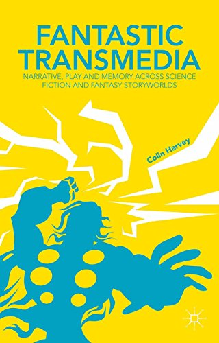 Fantastic Transmedia: Narrative, Play and Memory Across Science Fiction and Fantasy Storyworlds (English Edition)
