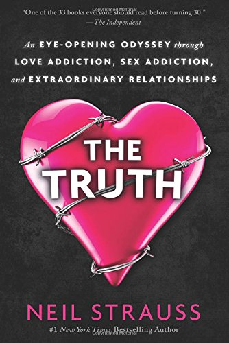The Truth: An Eye-Opening Odyssey Through Love Addiction, Sex Addiction, and Extraordinary Relationships por Neil Strauss