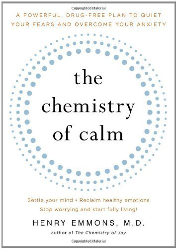 The Chemistry of Calm: A Powerful, Drug-Free Plan to Quiet Your Fears and Overcome Your Anxiety by Emmons MD, Henry(October 5, 2010) Paperback