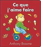 Ce que j'aime faire   Browne, Anthony (1946-....). Auteur