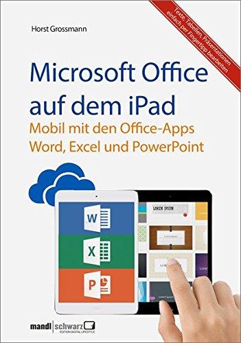 Office Ipad Microsoft Für (Microsoft Office auf dem iPad : Word, Excel und PowerPoint - Texte, Tabellen und Präsentation einfach per Fingertipp erledigen!)