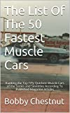 The List Of The 50 Fastest Muscle Cars: Ranking the Top Fifty Quickest Muscle Cars of the Sixties and Seventies According To Published Magazine Articles (English Edition)