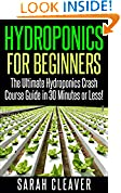 #10: Hydroponics for Beginners: The Ultimate Hydroponics Crash Course Guide: Master Hydroponics for Beginners in 30 Minutes or Less! (Hydroponics - Hydroponics ... Aquaponics for Beginners - Hydroponics 101)